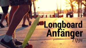 Longboard Anfänger Tipps